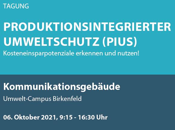 "Tagung ""Produktionsintegrierter Umweltschutz (PIUS)"" - 06.10.2021 am Umwelt-Campus Birkenfeld!"